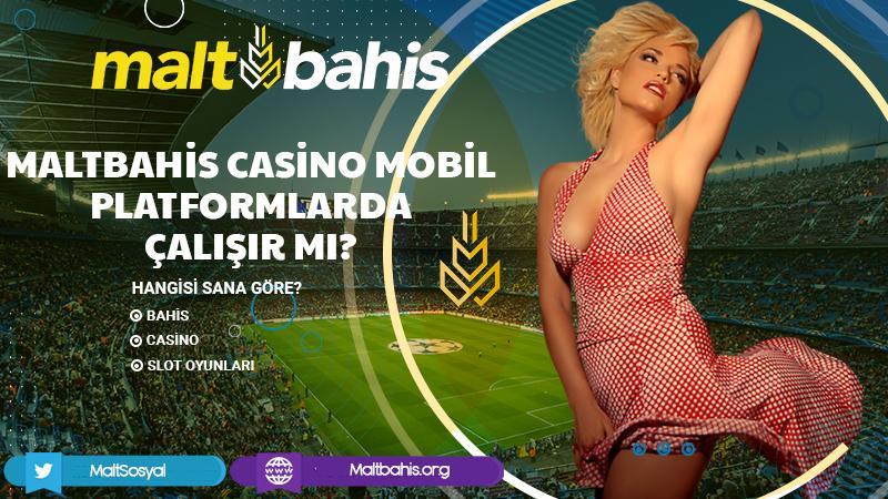 Maltbahis Casino Mobil Platformlarda Çalışır mı